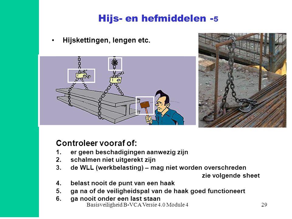 Basisveiligheid B-VCA Versie 4.0 Module 429 •Hijskettingen, lengen etc. Controleer vooraf of: 1.er geen beschadigingen aanwezig zijn 2.schalmen niet u