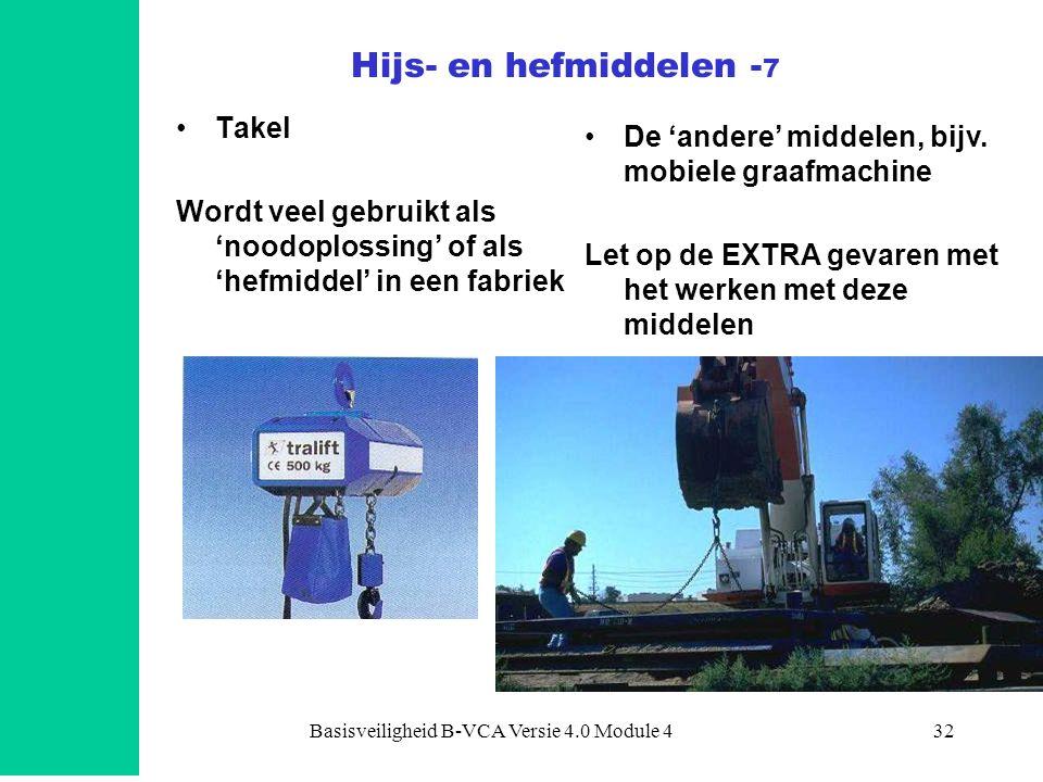 Basisveiligheid B-VCA Versie 4.0 Module 432 •Takel Wordt veel gebruikt als 'noodoplossing' of als 'hefmiddel' in een fabriek •De 'andere' middelen, bi