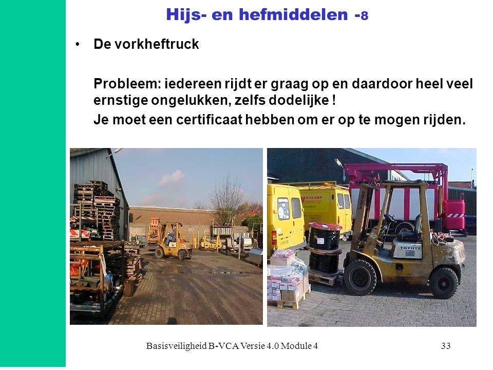 Basisveiligheid B-VCA Versie 4.0 Module 433 •De vorkheftruck Probleem: iedereen rijdt er graag op en daardoor heel veel ernstige ongelukken, zelfs dod