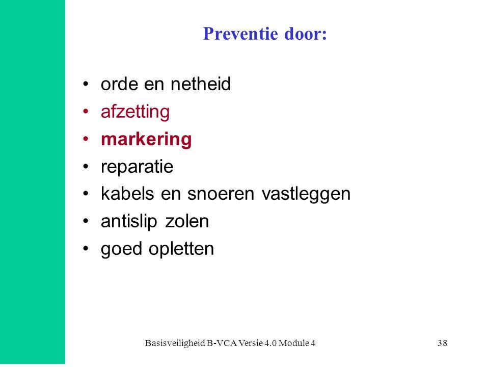 Basisveiligheid B-VCA Versie 4.0 Module 438 Preventie door: •orde en netheid •afzetting •markering •reparatie •kabels en snoeren vastleggen •antislip