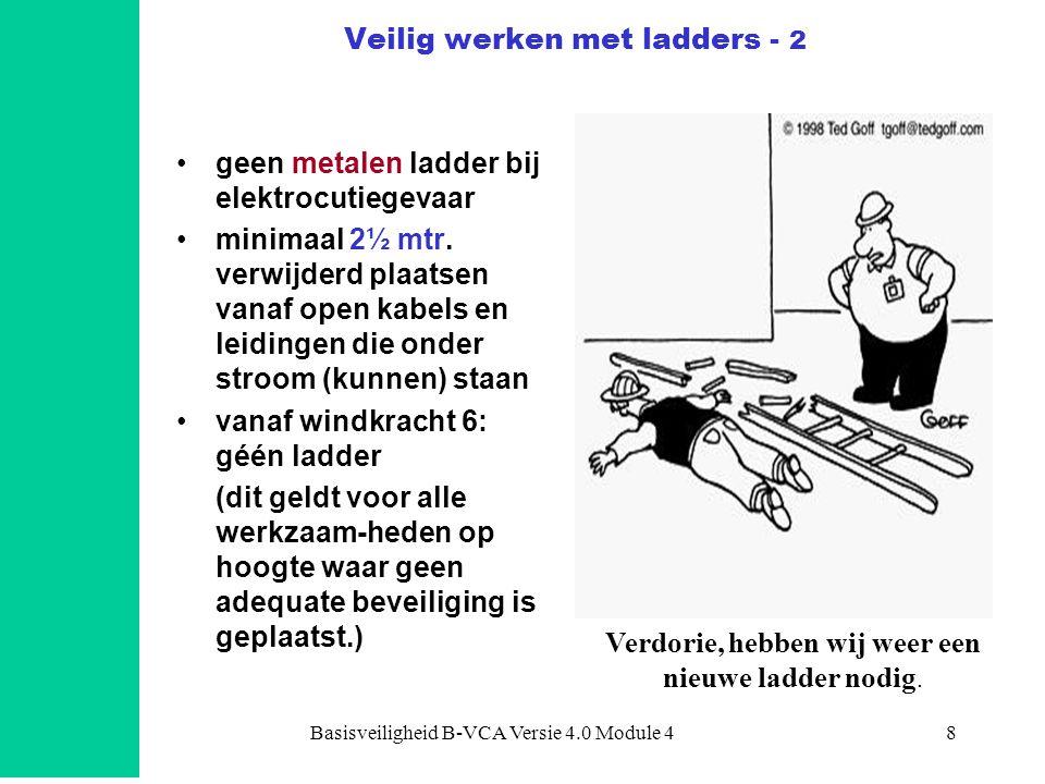 Basisveiligheid B-VCA Versie 4.0 Module 48 •geen metalen ladder bij elektrocutiegevaar •minimaal 2½ mtr. verwijderd plaatsen vanaf open kabels en leid