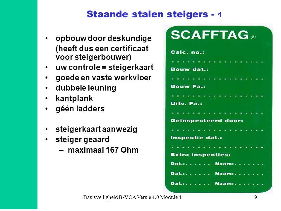 Basisveiligheid B-VCA Versie 4.0 Module 49 Staande stalen steigers - 1 •opbouw door deskundige (heeft dus een certificaat voor steigerbouwer) •uw cont