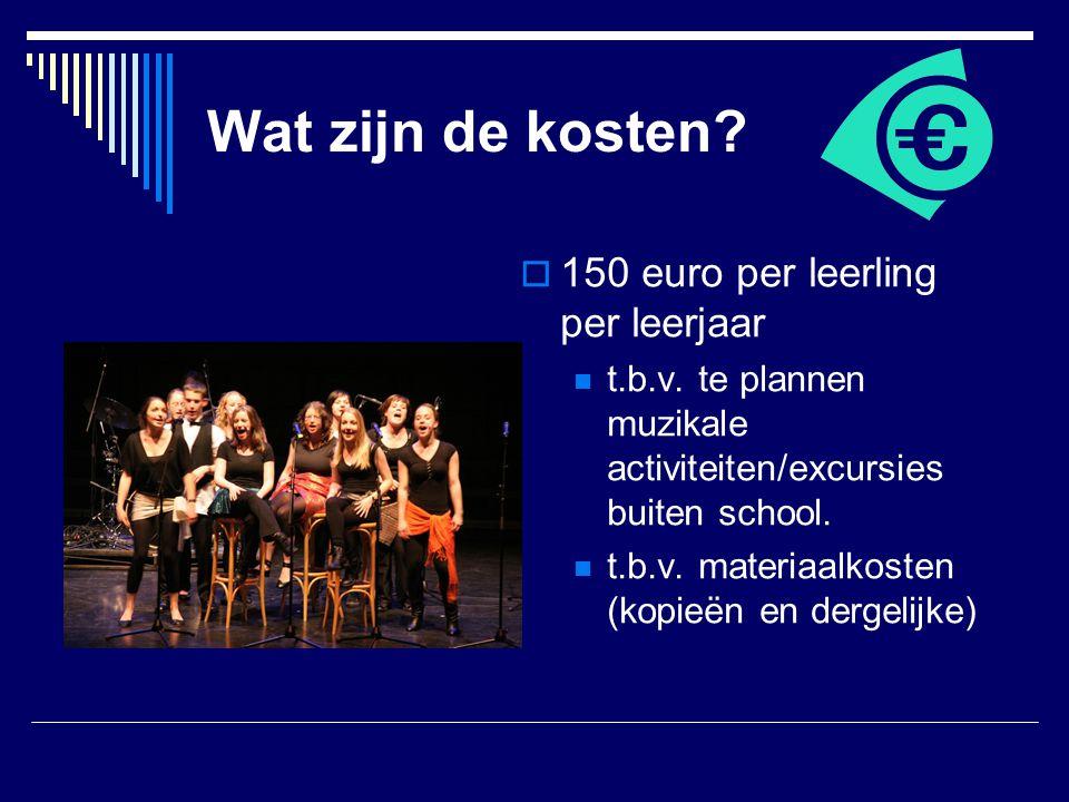Wat zijn de kosten?  150 euro per leerling per leerjaar  t.b.v. te plannen muzikale activiteiten/excursies buiten school.  t.b.v. materiaalkosten (