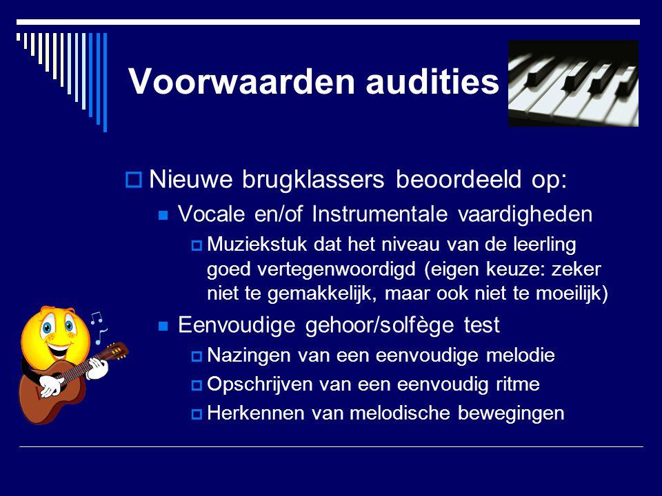 Voorwaarden audities  Nieuwe brugklassers beoordeeld op:  Vocale en/of Instrumentale vaardigheden  Muziekstuk dat het niveau van de leerling goed v