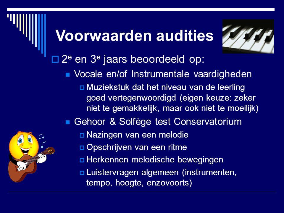 Voorwaarden audities  2 e en 3 e jaars beoordeeld op:  Vocale en/of Instrumentale vaardigheden  Muziekstuk dat het niveau van de leerling goed vert