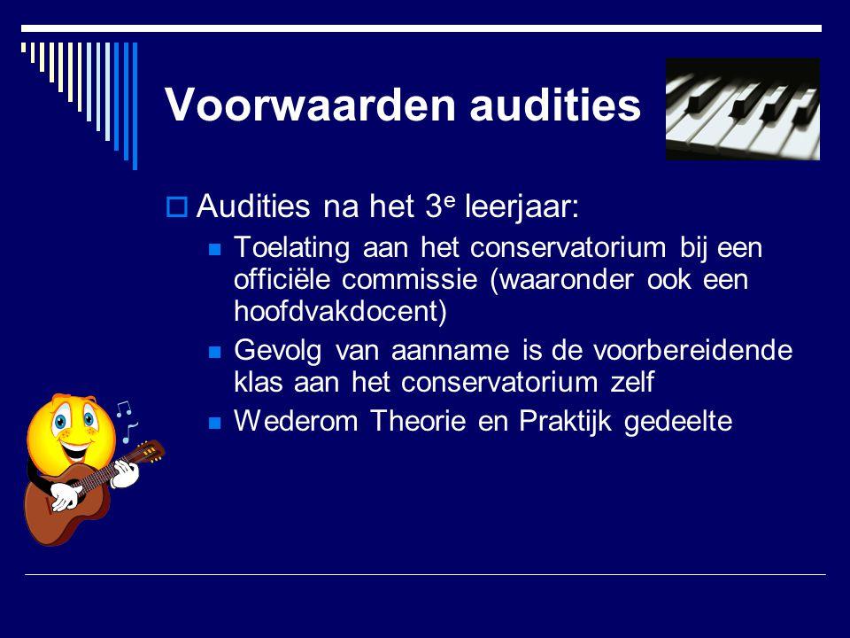 Voorwaarden audities  Audities na het 3 e leerjaar:  Toelating aan het conservatorium bij een officiële commissie (waaronder ook een hoofdvakdocent)