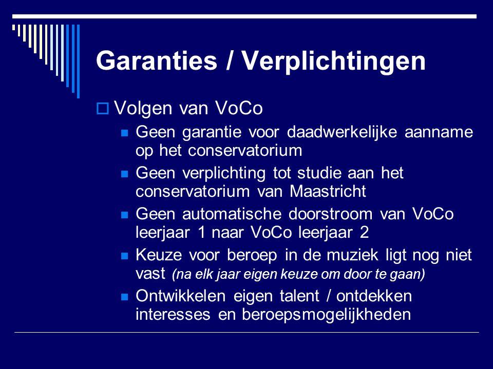 Garanties / Verplichtingen  Volgen van VoCo  Geen garantie voor daadwerkelijke aanname op het conservatorium  Geen verplichting tot studie aan het