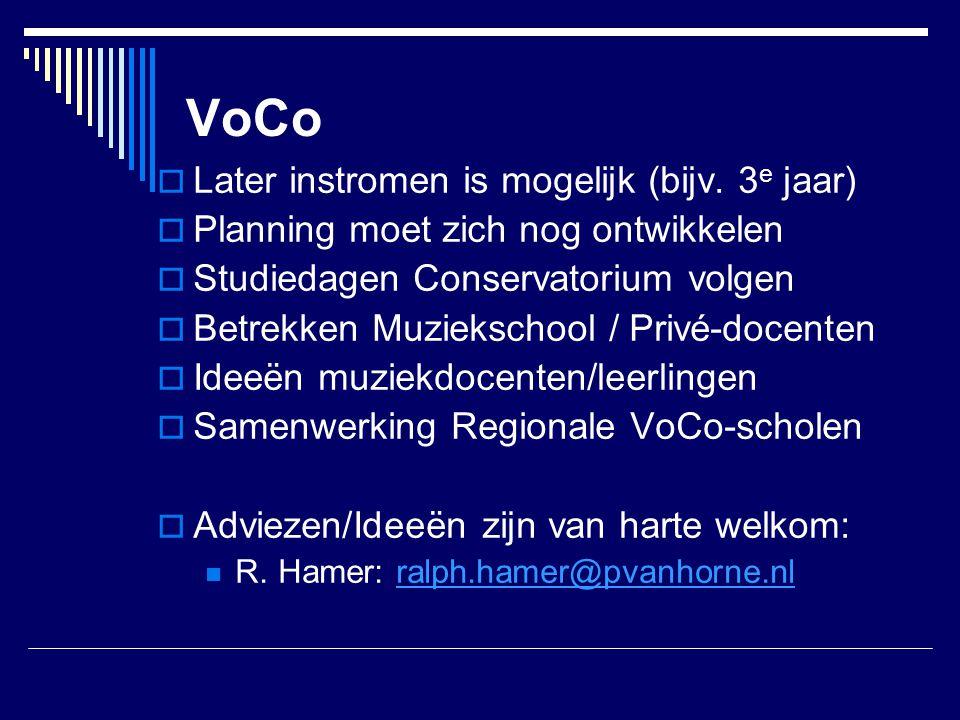 VoCo  Later instromen is mogelijk (bijv. 3 e jaar)  Planning moet zich nog ontwikkelen  Studiedagen Conservatorium volgen  Betrekken Muziekschool