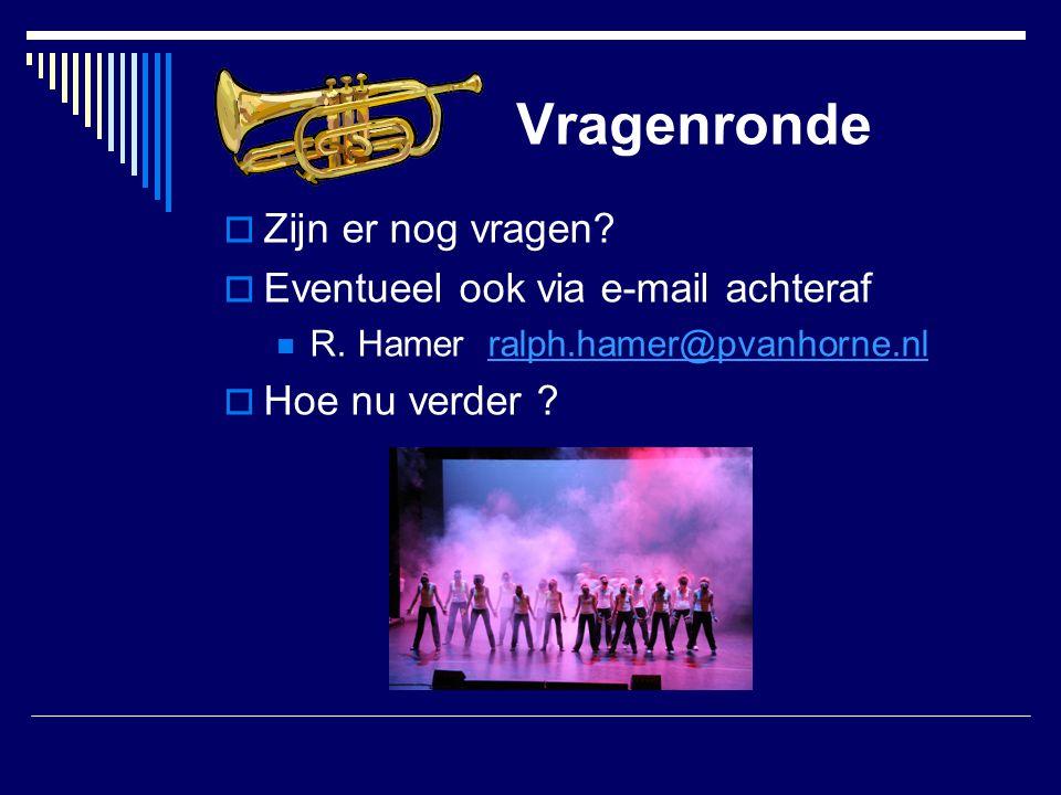 Vragenronde  Zijn er nog vragen?  Eventueel ook via e-mail achteraf  R. Hamer ralph.hamer@pvanhorne.nlralph.hamer@pvanhorne.nl  Hoe nu verder ?