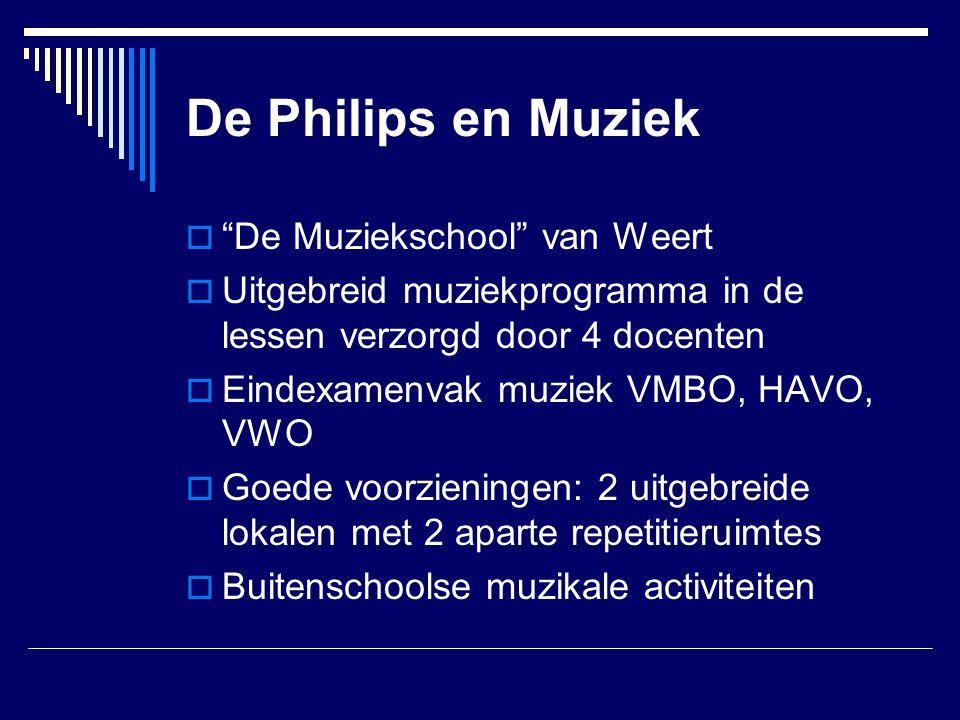 """De Philips en Muziek  """"De Muziekschool"""" van Weert  Uitgebreid muziekprogramma in de lessen verzorgd door 4 docenten  Eindexamenvak muziek VMBO, HAV"""