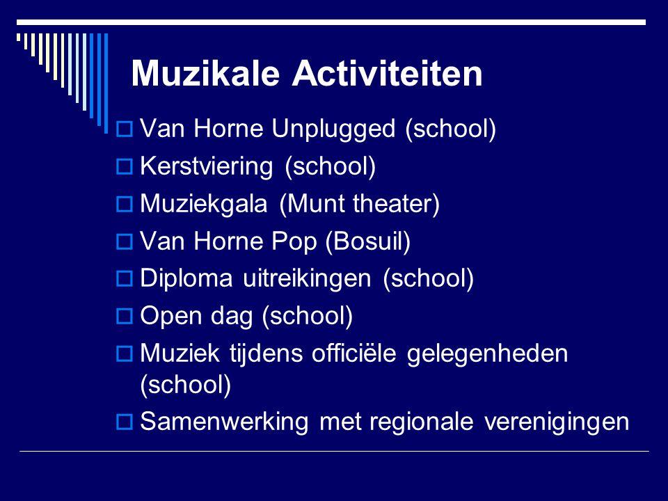 Muzikale Activiteiten  Van Horne Unplugged (school)  Kerstviering (school)  Muziekgala (Munt theater)  Van Horne Pop (Bosuil)  Diploma uitreiking