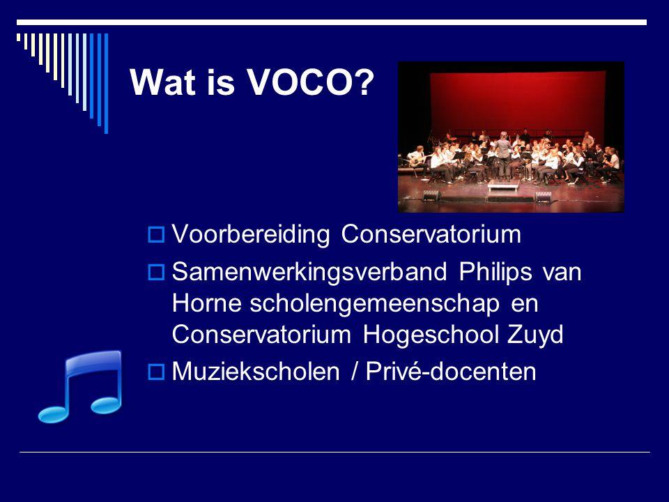 Wat is VOCO?  Voorbereiding Conservatorium  Samenwerkingsverband Philips van Horne scholengemeenschap en Conservatorium Hogeschool Zuyd  Muziekscho