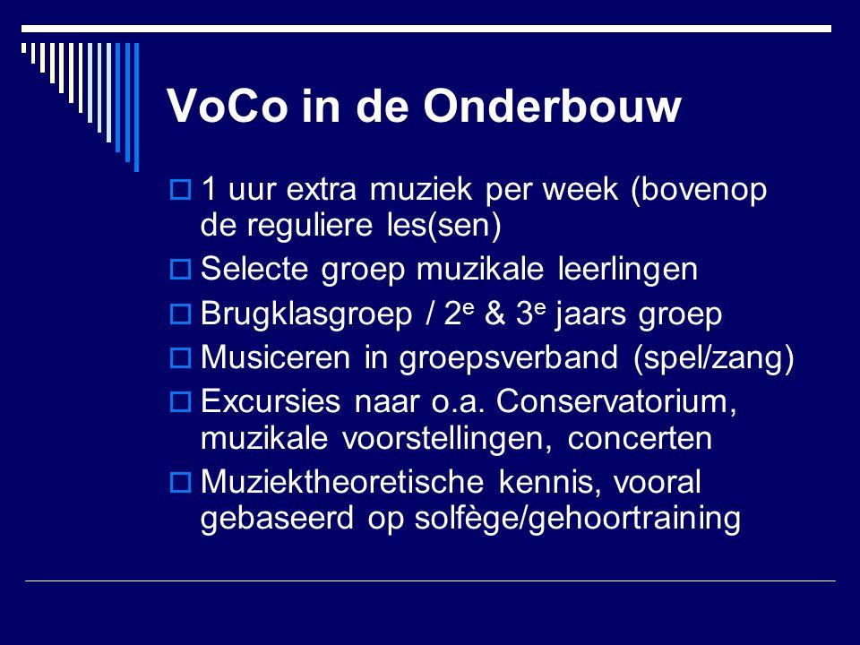 VoCo in de Onderbouw  1 uur extra muziek per week (bovenop de reguliere les(sen)  Selecte groep muzikale leerlingen  Brugklasgroep / 2 e & 3 e jaar