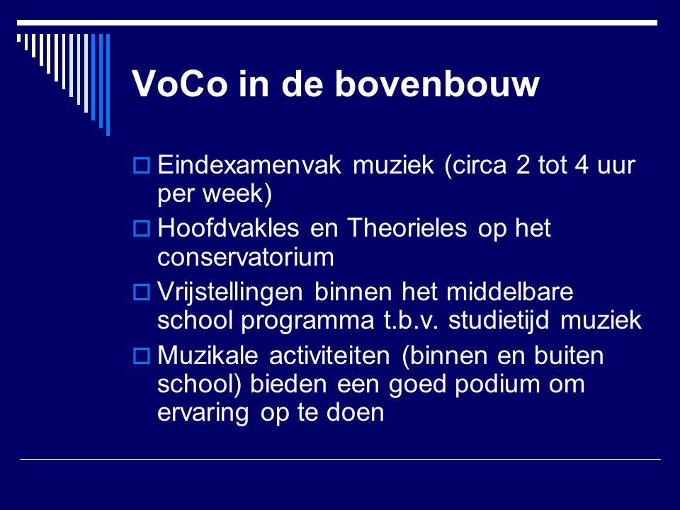 VoCo in de bovenbouw  Eindexamenvak muziek (circa 2 tot 4 uur per week)  Hoofdvakles en Theorieles op het conservatorium  Vrijstellingen binnen het
