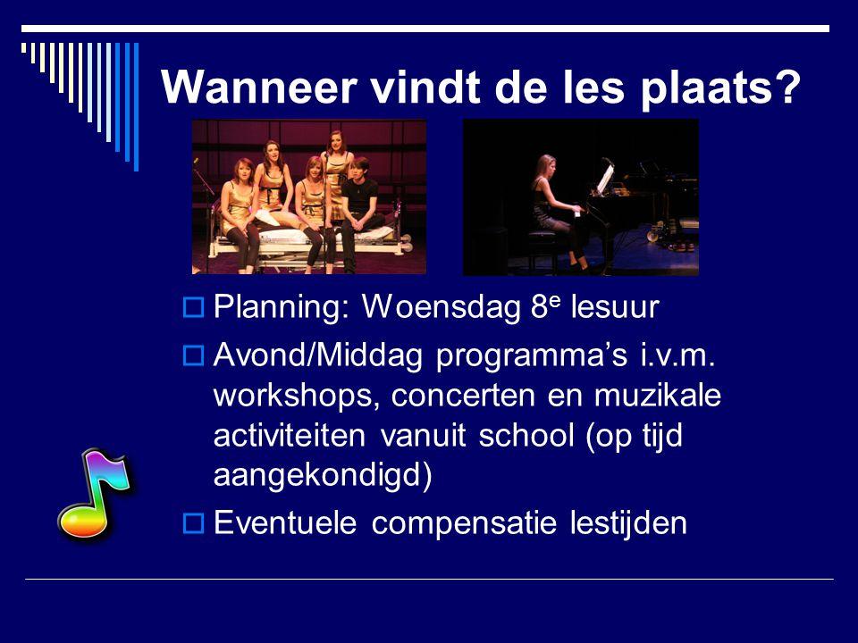 Wanneer vindt de les plaats?  Planning: Woensdag 8 e lesuur  Avond/Middag programma's i.v.m. workshops, concerten en muzikale activiteiten vanuit sc