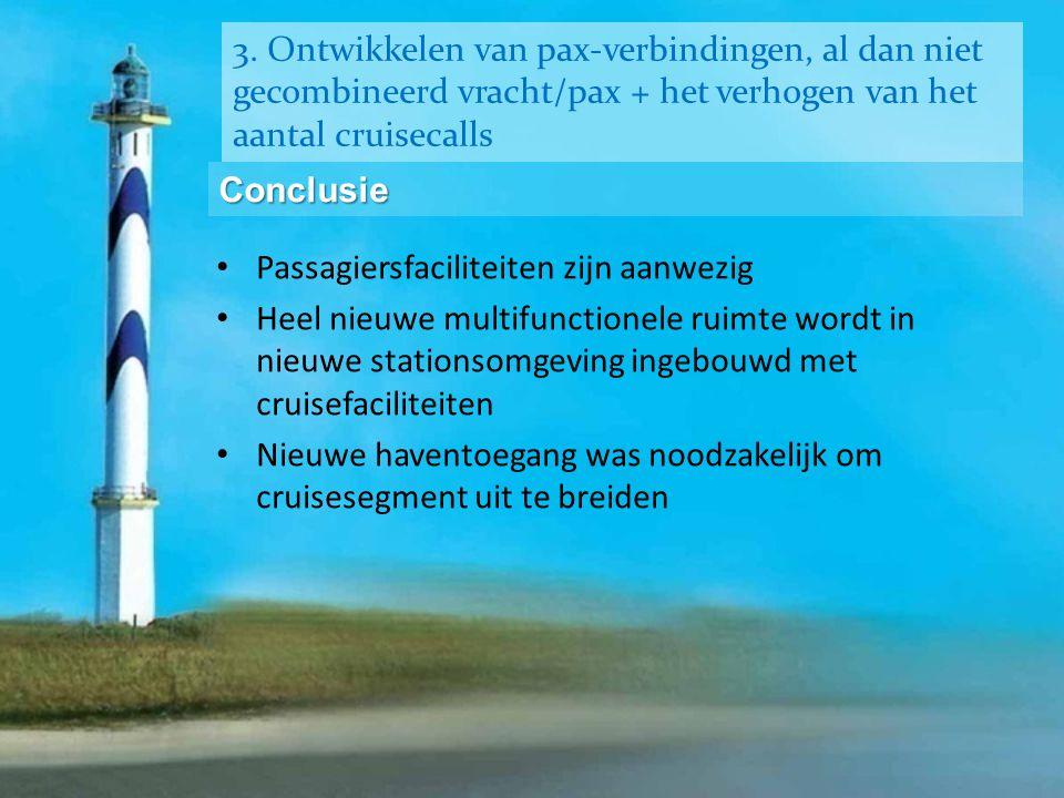 3. Ontwikkelen van pax-verbindingen, al dan niet gecombineerd vracht/pax + het verhogen van het aantal cruisecalls Conclusie • Passagiersfaciliteiten