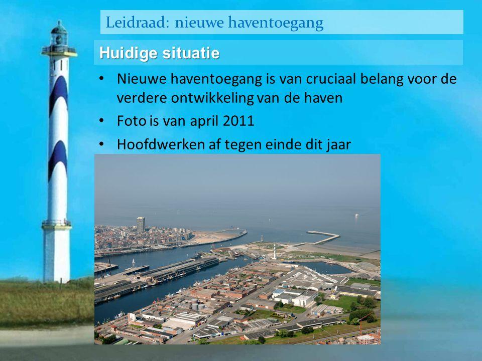 Leidraad: nieuwe haventoegang Huidige situatie • Nieuwe haventoegang is van cruciaal belang voor de verdere ontwikkeling van de haven • Foto is van april 2011 • Hoofdwerken af tegen einde dit jaar
