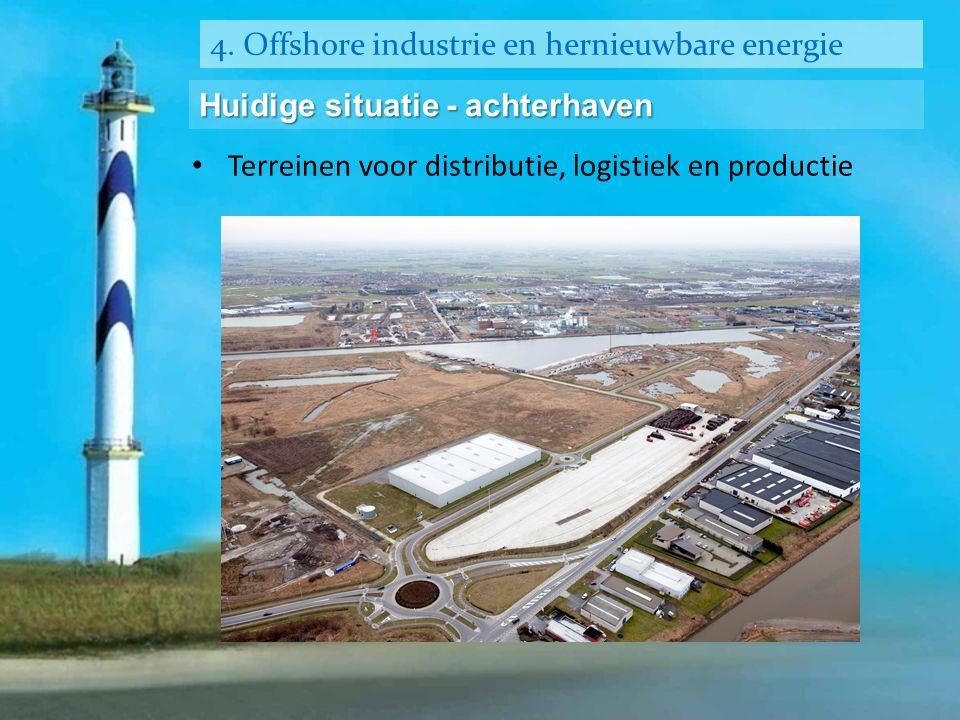 4. Offshore industrie en hernieuwbare energie Huidige situatie - achterhaven • Terreinen voor distributie, logistiek en productie