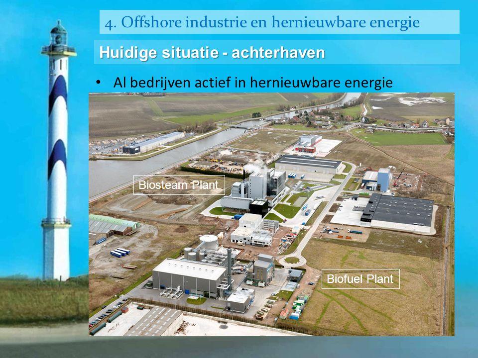 4. Offshore industrie en hernieuwbare energie Huidige situatie - achterhaven • Al bedrijven actief in hernieuwbare energie Biosteam Plant Biofuel Plan