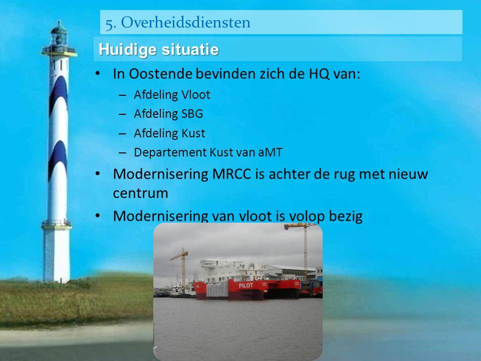 5. Overheidsdiensten Huidige situatie • In Oostende bevinden zich de HQ van: – Afdeling Vloot – Afdeling SBG – Afdeling Kust – Departement Kust van aM