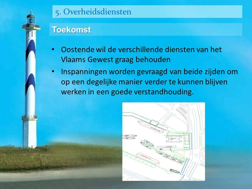 5. Overheidsdiensten Toekomst • Oostende wil de verschillende diensten van het Vlaams Gewest graag behouden • Inspanningen worden gevraagd van beide z