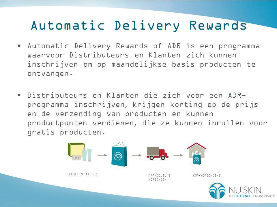 Automatic Delivery Rewards •Automatic Delivery Rewards of ADR is een programma waarvoor Distributeurs en Klanten zich kunnen inschrijven om op maandel