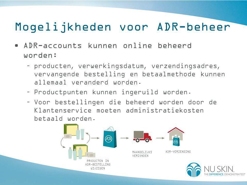 Mogelijkheden voor ADR-beheer •ADR-accounts kunnen online beheerd worden: –producten, verwerkingsdatum, verzendingsadres, vervangende bestelling en betaalmethode kunnen allemaal veranderd worden.