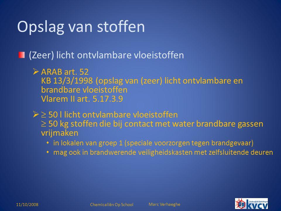 11/10/2008Chemicaliën Op School Marc Verhaeghe (Zeer) licht ontvlambare vloeistoffen  ARAB art. 52 KB 13/3/1998 (opslag van (zeer) licht ontvlambare