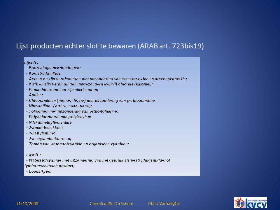 11/10/2008Chemicaliën Op School Marc Verhaeghe Lijst producten achter slot te bewaren (ARAB art. 723bis19)