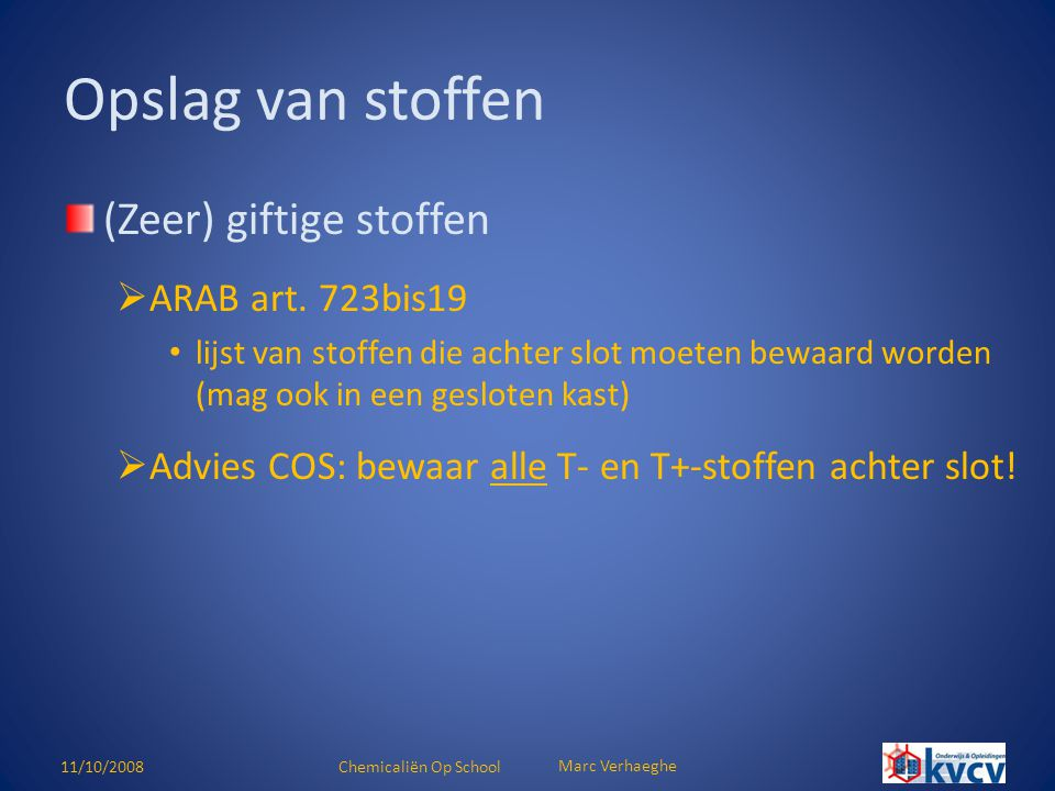 11/10/2008Chemicaliën Op School Marc Verhaeghe (Zeer) giftige stoffen  ARAB art. 723bis19 • lijst van stoffen die achter slot moeten bewaard worden (