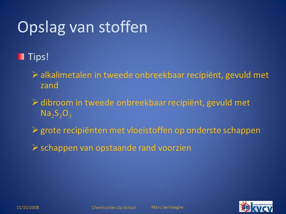 11/10/2008Chemicaliën Op School Marc Verhaeghe Tips!  alkalimetalen in tweede onbreekbaar recipiënt, gevuld met zand  dibroom in tweede onbreekbaar