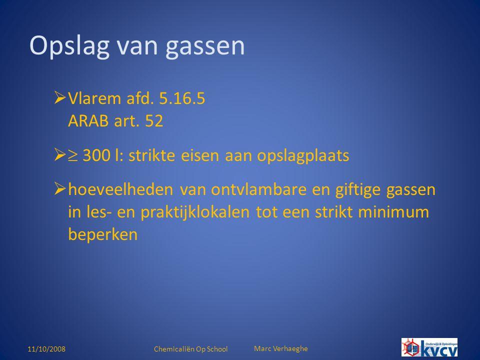 11/10/2008Chemicaliën Op School Marc Verhaeghe  Vlarem afd. 5.16.5 ARAB art. 52   300 l: strikte eisen aan opslagplaats  hoeveelheden van ontvlamb