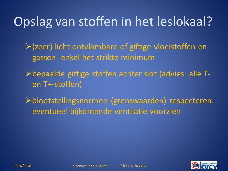 11/10/2008Chemicaliën Op School Marc Verhaeghe  (zeer) licht ontvlambare of giftige vloeistoffen en gassen: enkel het strikte minimum  bepaalde gift