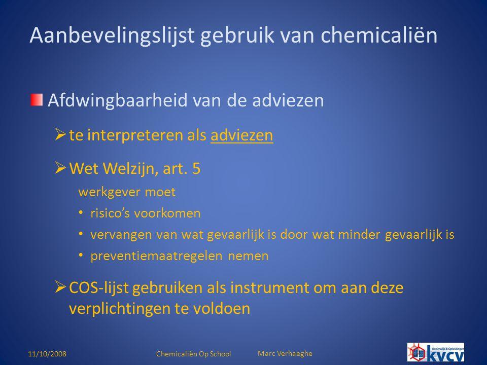 11/10/2008Chemicaliën Op School Marc Verhaeghe Aanbevelingslijst gebruik van chemicaliën Leerlingen- proeven in studierichtingen met chemie als hoofdvak Leerlingen- proeven Demonstratie- proeven Etiketgegevens WGK-codes (milieu)