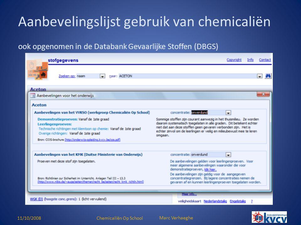 11/10/2008Chemicaliën Op School Marc Verhaeghe ook opgenomen in de Databank Gevaarlijke Stoffen (DBGS) Aanbevelingslijst gebruik van chemicaliën