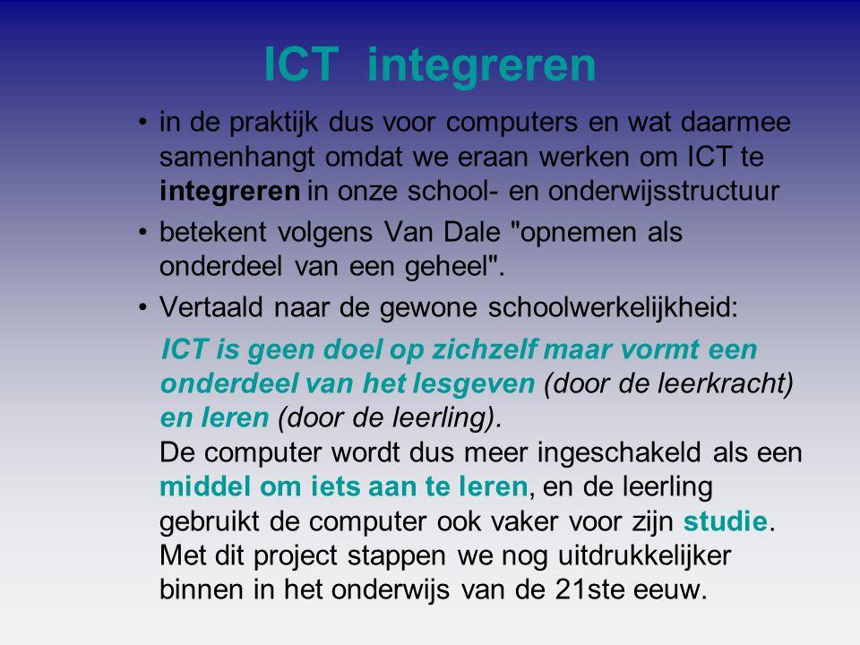 ICT integreren •in de praktijk dus voor computers en wat daarmee samenhangt omdat we eraan werken om ICT te integreren in onze school- en onderwijsstr