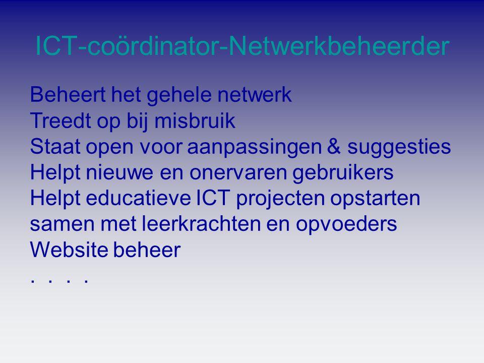 Beheert het gehele netwerk Treedt op bij misbruik Staat open voor aanpassingen & suggesties Helpt nieuwe en onervaren gebruikers Helpt educatieve ICT