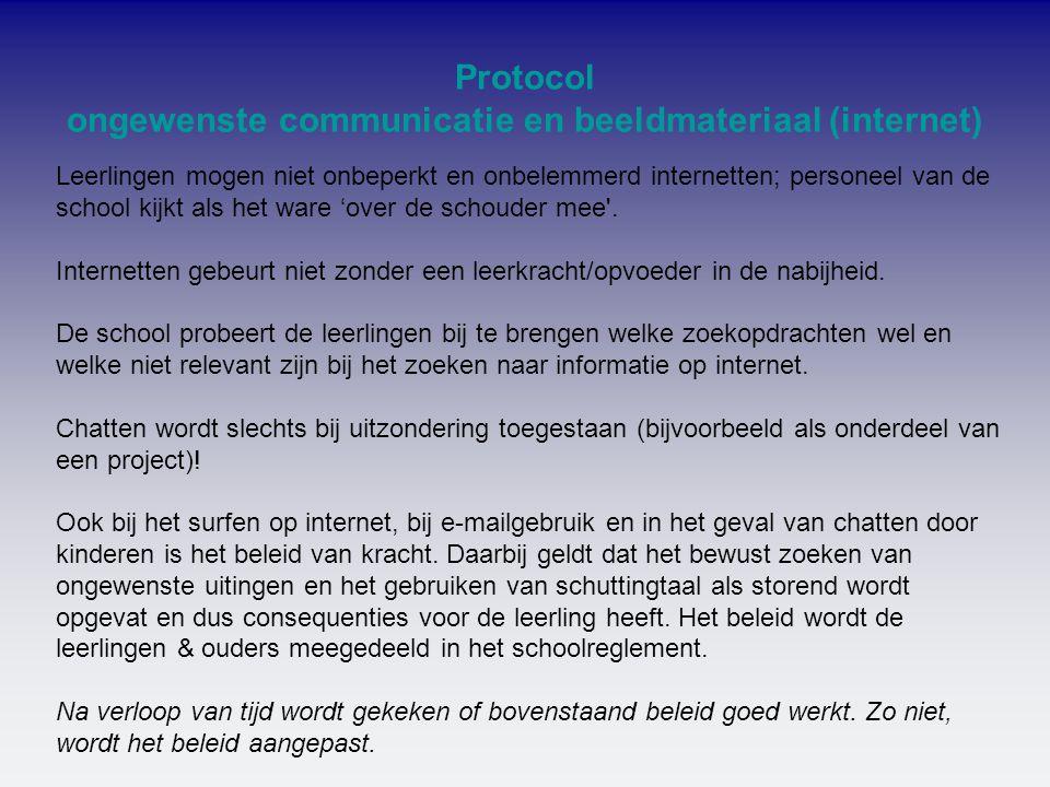 Protocol ongewenste communicatie en beeldmateriaal (internet) Leerlingen mogen niet onbeperkt en onbelemmerd internetten; personeel van de school kijk