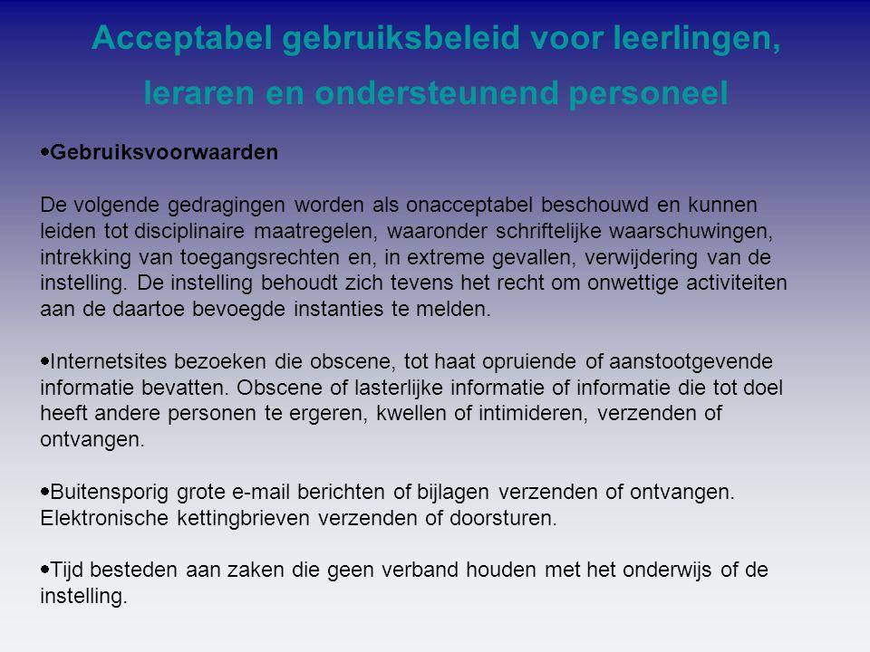 Acceptabel gebruiksbeleid voor leerlingen, leraren en ondersteunend personeel  Gebruiksvoorwaarden De volgende gedragingen worden als onacceptabel be