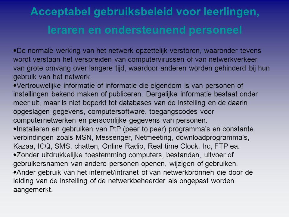 Acceptabel gebruiksbeleid voor leerlingen, leraren en ondersteunend personeel  De normale werking van het netwerk opzettelijk verstoren, waaronder te