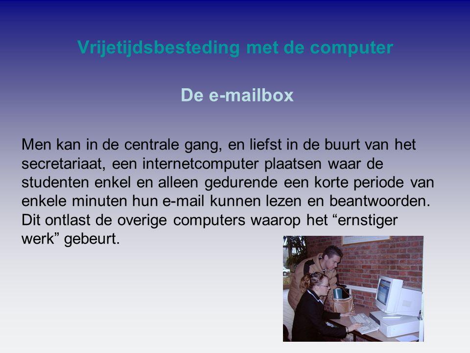 Vrijetijdsbesteding met de computer Men kan in de centrale gang, en liefst in de buurt van het secretariaat, een internetcomputer plaatsen waar de stu