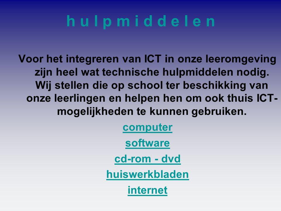 h u l p m i d d e l e n Voor het integreren van ICT in onze leeromgeving zijn heel wat technische hulpmiddelen nodig. Wij stellen die op school ter be