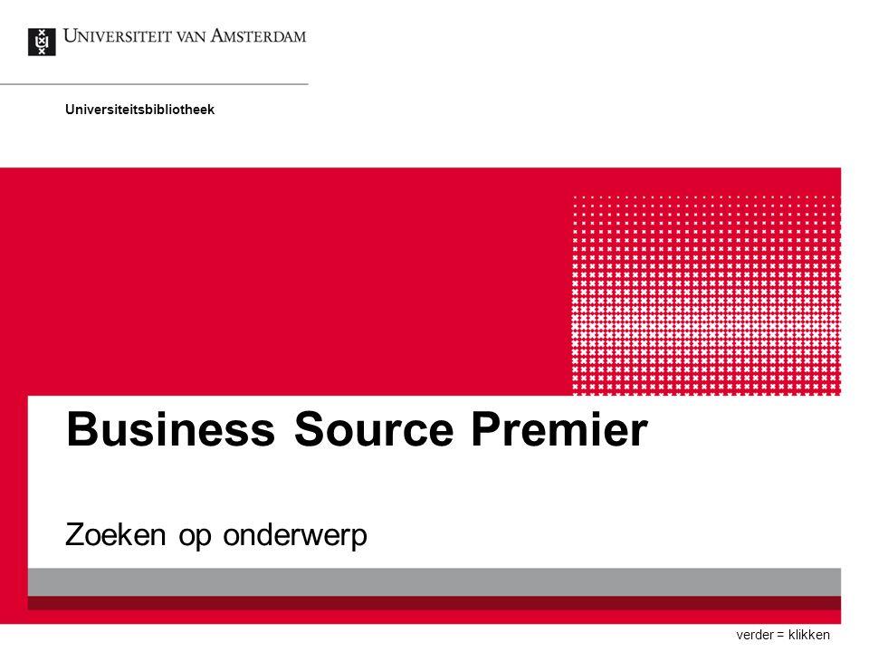 Business Source Premier Zoeken op onderwerp Universiteitsbibliotheek verder = klikken