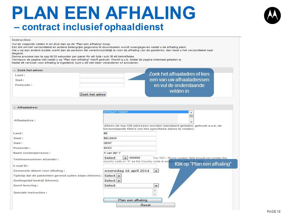 PLAN EEN AFHALING – contract inclusief ophaaldienst PAGE 18 Zoek het afhaaladres of kies een van uw afhaaladressen en vul de onderstaande velden in Kl