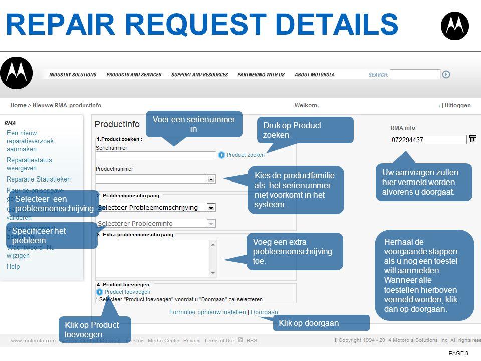REPAIR REQUEST DETAILS PAGE 8 Voer een serienummer in Druk op Product zoeken Kies de productfamilie als het serienummer niet voorkomt in het systeem.
