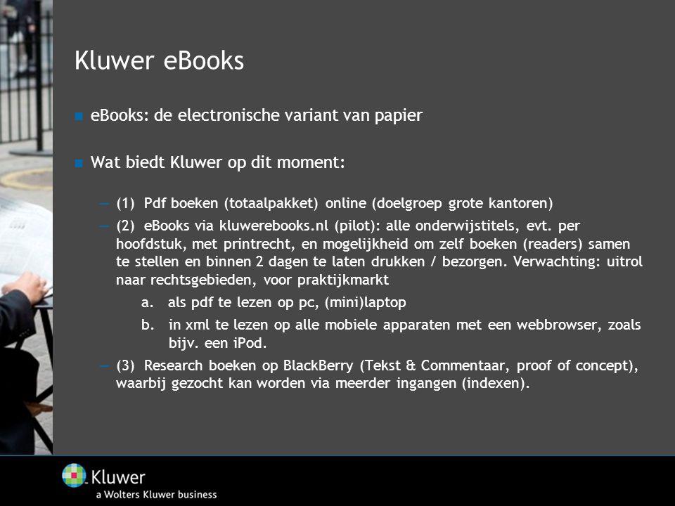 Kluwer eBooks  eBooks: de electronische variant van papier  Wat biedt Kluwer op dit moment: —(1) Pdf boeken (totaalpakket) online (doelgroep grote k