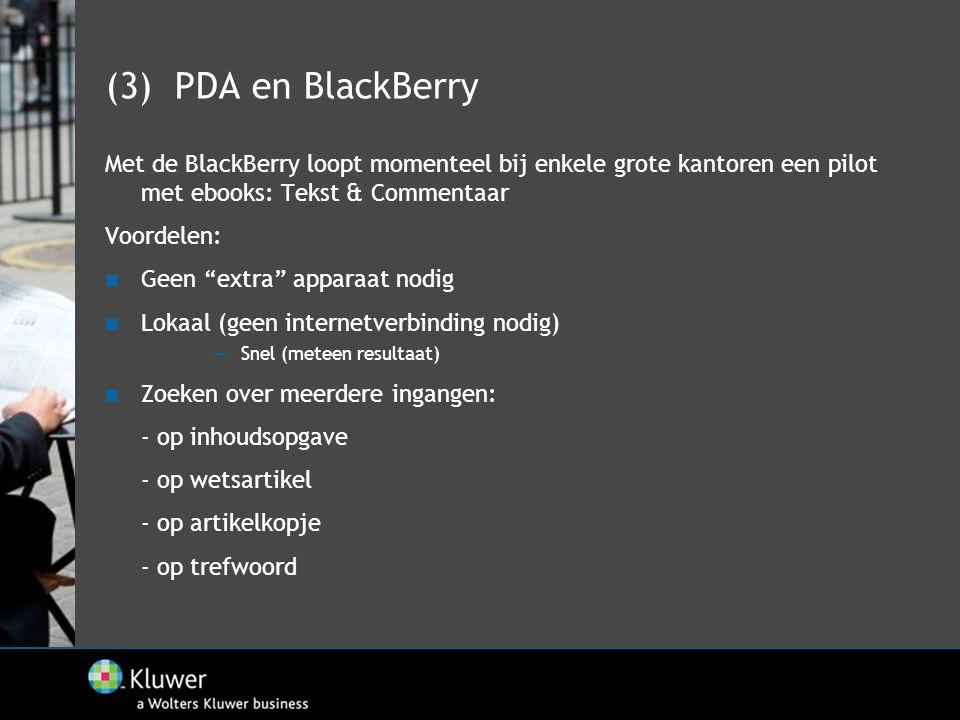 """(3) PDA en BlackBerry Met de BlackBerry loopt momenteel bij enkele grote kantoren een pilot met ebooks: Tekst & Commentaar Voordelen:  Geen """"extra"""" a"""