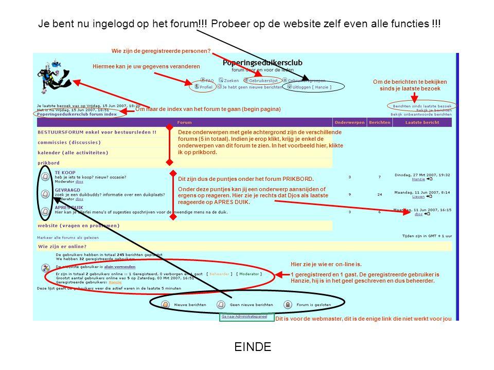 Je bent nu ingelogd op het forum!!! Probeer op de website zelf even alle functies !!! Om naar de index van het forum te gaan (begin pagina) Om de beri