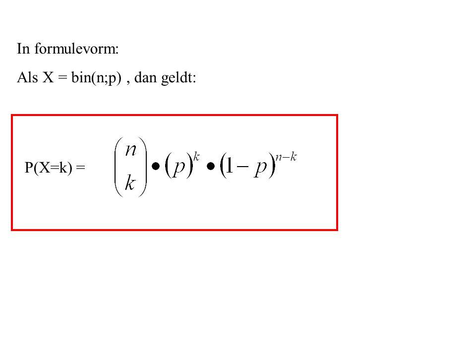 P(X=k) = In formulevorm: Als X = bin(n;p), dan geldt: