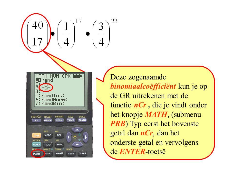 Deze zogenaamde binomiaalcoëfficiënt kun je op de GR uitrekenen met de functie nCr, die je vindt onder het knopje MATH, (submenu PRB) Typ eerst het bo